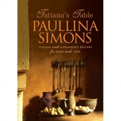 Tatiana's Table: Tatiana and Alexander's Life Of Food And Love by Paullina Simons