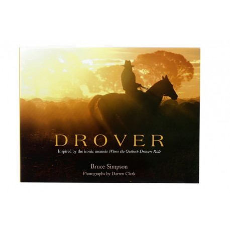 Drover A Celebration of Bruce Simpson's Outback (Illustrated Edition) By: Bruce Simpson, Darren Clark (Photographer)