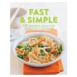 Fast & Simple - 150 Inspired Ideas for Everyday Cooking