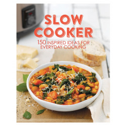 Slow Cooker - 150 Inspired Ideas for Everyday Cooking