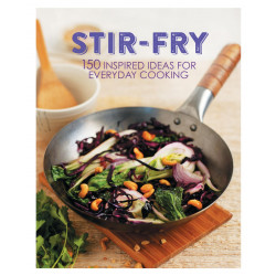 Stir-Fry - 150 Inspired Ideas For Everyday Cooking